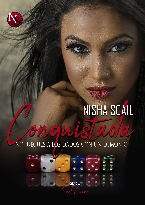 CONQUISTADA: No juegues a los dados con un demonio (Soul Circus nº 1) por Nisha Scail