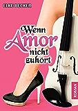 Wenn Amor nicht zuhört (German Edition)