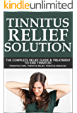 Tinnitus Relief Solution: Tinnitus Relief Guide and Treatment to End Tinnitus! (tinnitus miracle, tinnitus relief, tinnitus remedy, tinnitus cure, tinnitus stop)