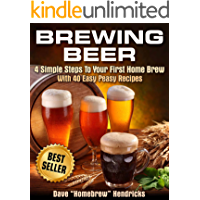 Brewing Beer (4 Simple Steps To Your First Homebrew - With 40 Easy Peasy Recipes Book 1)