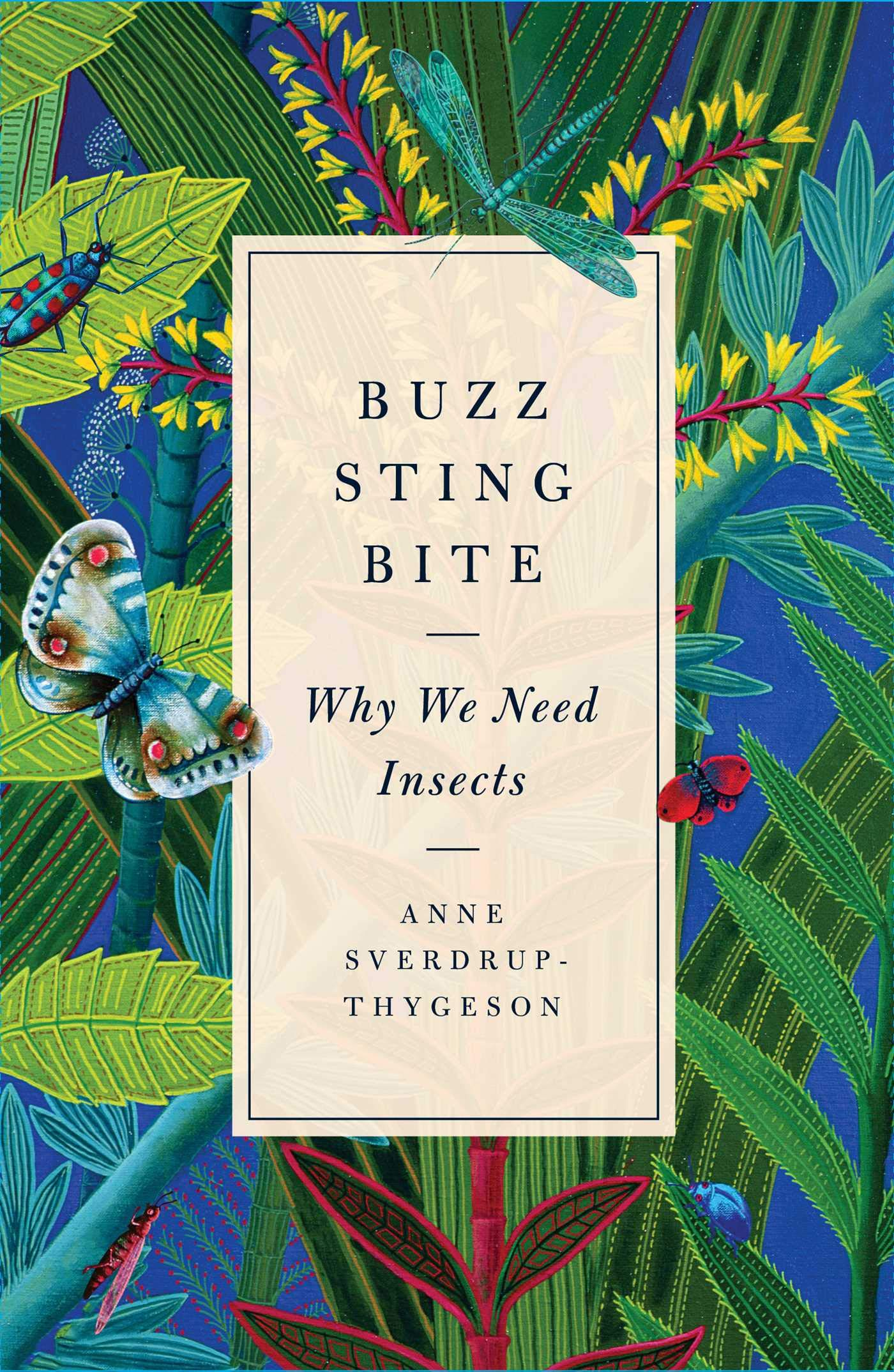 Buzz, Sting, Bite: Why We Need Insects: Anne Sverdrup