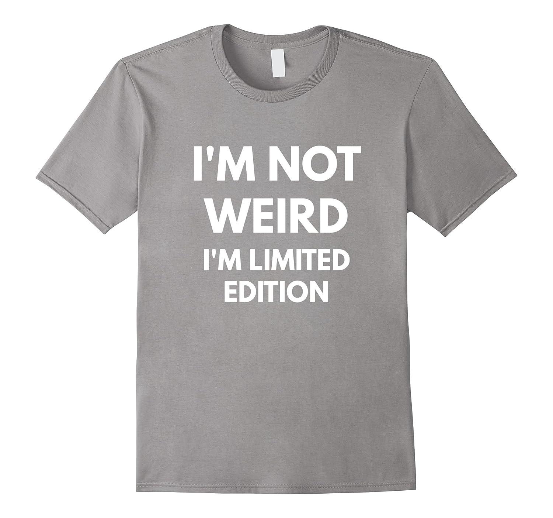Im Not Weird Im Limited Edition t-shirt - Funny Shirts-Vaci