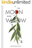 If the Moon Had Willow Trees (The Detroit Eight Book 1)