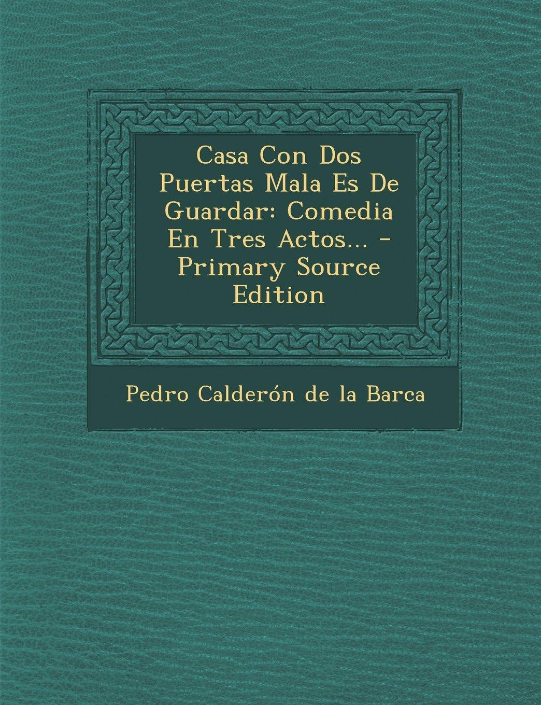 Download Casa Con DOS Puertas Mala Es de Guardar: Comedia En Tres Actos... - Primary Source Edition (Spanish Edition) PDF