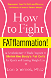 How to Fight FATflammation!: A Revolutionary 3-Week Program to Shrink the Body's Fat Cells for Quick and Lasting Weight Loss