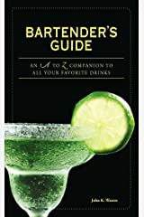 Bartender's Guide: An A to Z Companion to All Your Favorite Drinks Spiral-bound