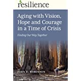 Aging with Vision, Hope and Courage in a Time of Crisis: Finding Our Way Together (Resilience)