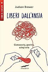 Liberi dall'ansia: Conoscerla, gestirla, scioglierla (Italian Edition) Kindle Edition