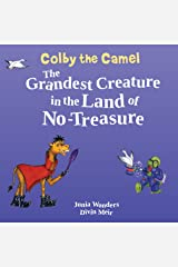 Colby the Camel: The Grandest Creature in the Land of No-Treasure (Camel Books For Kids, Rhyming Children's Books, Bedtime Books for Kids, Read Aloud Books for Children) Kindle Edition