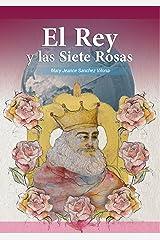 El Rey y Las Siete Rosas (Spanish Edition) Kindle Edition