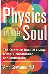 Physics of the Soul: The Quantum Book of Living, Dying, Reincarnation, and Immortality Paperback
