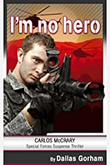I'm no hero: A Carlos McCrary Special Forces Suspense Thriller short story Kindle Edition