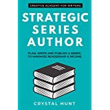 Strategic Series Author: Plan, write and publish a series to maximize readership & income (Creative Academy Guides for Writer