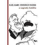 A sagrada família: ou a crítica da Crítica crítica: contra Bruno Bauer e consortes