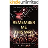 Remember Me This Way: A Contemporary Rockstar Romance (The Sounds of Us Book 3)