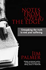 Notes from (over) the Edge: Unmasking the Truth to End Your Suffering