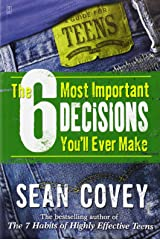 The 6 Most Important Decisions You'll Ever Make: A Guide for Teens Paperback