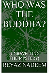 WHO WAS THE BUDDHA?: (UNRAVELLING THE MYSTERY)