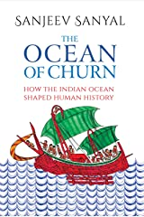 The Ocean of Churn: How the Indian Ocean Shaped Human History Kindle Edition