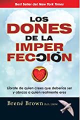 Los dones de la imperfección/ The Gifts of Imperfection: Liberate De Quien Crees Que Deberias Ser Y Abraza a Quien Realmente Eres / Liberate Who Think ... Embraces Who Really You Are (Spanish Edition) Paperback