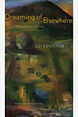 Dreaming of Elsewhere: Observations on Home (Henry Kreisel Memorial Lecture Series) Kindle Edition