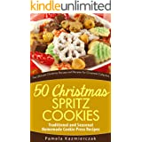 50 Christmas Spritz Cookies – Traditional and Seasonal Homemade Cookie Press Recipes (The Ultimate Christmas Recipes and Reci