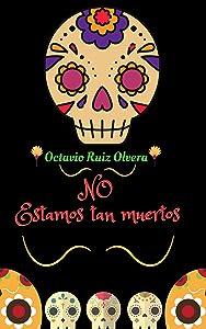 NO ESTAMOS TAN MUERTOS: Relatos de Día de Muertos (Spanish Edition)