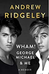 Wham!, George Michael and Me: A Memoir Hardcover