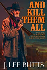 """And Kill Them All: Taken from the Adventures of Lucius """"By God"""" Dodge, Texas Ranger (Lucius Dodge Westerns Book 4) Kindle Edition"""
