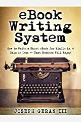 eBook Writing System: How to Write a Short eBook for Kindle in 14 Days or Less -- That Readers Will Enjoy! Kindle Edition