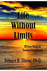 Life Without Limits: 10 Easy Steps to Success & Happiness Kindle Edition