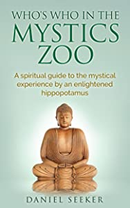 Who's Who in the Mystics Zoo: A Spiritual Guide to the Ultimate Mystical Experience by an Enlightened Hippopotamus (ENLIGHTENMENT, SUPREME MEDITATION, TRUE KNOWLEDGE, MYSTICISM)