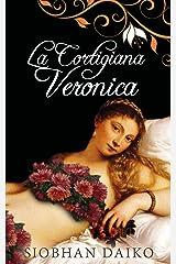 La cortigiana Veronica (Italian Edition) Kindle Edition