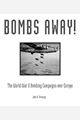 Bombs Away!: The World War II Bombing Campaigns over Europe Kindle Edition