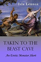 Taken to the Beast Cave: An Erotic Monster Short Kindle Edition