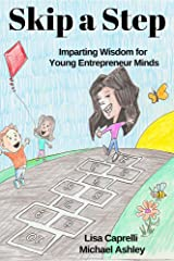Skip a Step: Imparting Wisdom for Young Entrepreneur Minds and Kidpreneurs Kindle Edition