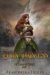 Elvin Princess: an epic fantasy adventure (Champion Book 1) Kindle Edition