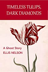 Timeless Tulips, Dark Diamonds- A Ghost Story Kindle Edition