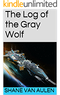 The Log of the Gray Wolf (Star Wolf Squadron Book 1)