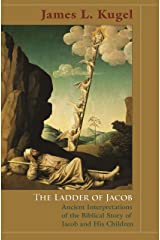 The Ladder of Jacob: Ancient Interpretations of the Biblical Story of Jacob and His Children Kindle Edition