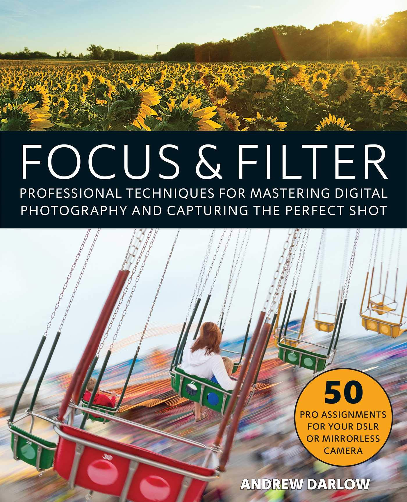 Focus And Filter: Professional Techniques for Mastering ...