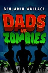 Dads vs. Zombies (Dads vs. Series Book 1) Kindle Edition