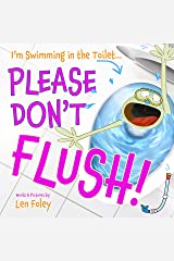 I'm Swimming in the Toilet... PLEASE DON'T FLUSH! Kindle Edition