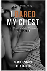I BARED MY CHEST: 21 Unstoppable Women Get NAKED! Kindle Edition