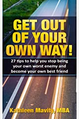 Get Out of Your Own Way!: 27 tips to help you stop being your own worst enemy and become your own best friend Kindle Edition