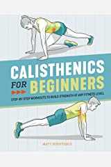 Calisthenics for Beginners: Step-by-Step Workouts to Build Strength at Any Fitness Level Kindle Edition
