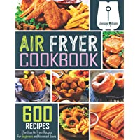 Air Fryer Cookbook: 600 Effortless Air Fryer Recipes for Beginners and Advanced...