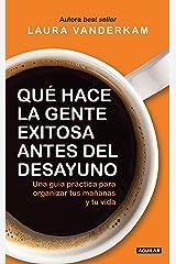 Qué hace la gente exitosa antes del desayuno: Una guía práctica para organizar tus mañanas y tu vida (Spanish Edition) Kindle Edition