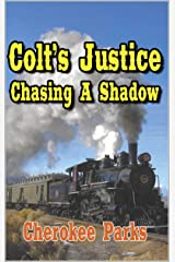"""Chasing A Shadow: Colt's Justice: A Western Adventure From The Author of """"Silver, Gold and Blood In Arizona: A Western Adventure"""" (The Colt Raines: Relentless Pursuer Western Series Book 1) Kindle Edition"""