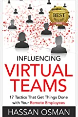 Influencing Virtual Teams: 17 Tactics That Get Things Done with Your Remote Employees Kindle Edition